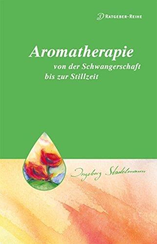 Aromatherapie - von der Schwangerschaft bis zur Stillzeit von Ingeborg Stadelmann (2. April 2015) Broschiert