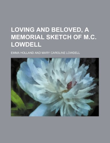 Loving and Beloved, a Memorial Sketch of M.c. Lowdell
