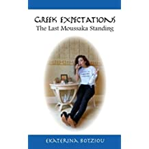 Greek Expectations: The Last Moussaka Standing by Ekaterina Botziou (2013-10-10)