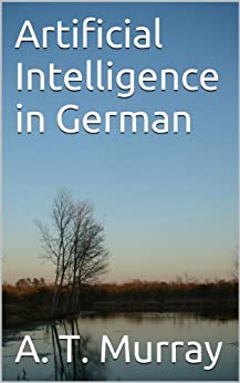Artificial Intelligence in German (English Edition) di [Murray, A. T.]