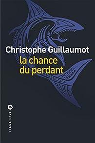 La chance du perdant par Christophe Guillaumot