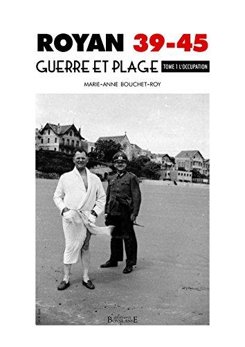 Royan 39-45, Guerre et Plage - Tome 1 l'Occupation par M.a. Bouchet-Roy