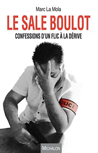 Le sale boulot: Confessions d'un flic à la dérive (TEMOIGNAGE) par Marc La Mola