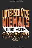 Notizbuch UNTERSCHÄTZE NIEMALS EINEN ALTEN GEOCACHER: Geocaching I Tagebuch I kariert I 100 Seiten
