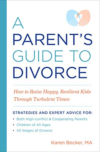 A Parent's Guide to Divorce: How to Raise Happy, Resilient Kids Through Turbulent Times (English Edition)