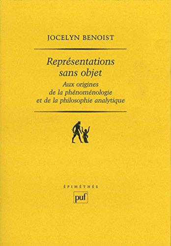 Représentations sans objet: Aux origines de la phénoménologie et de la philosophie analytique (Epimethée)
