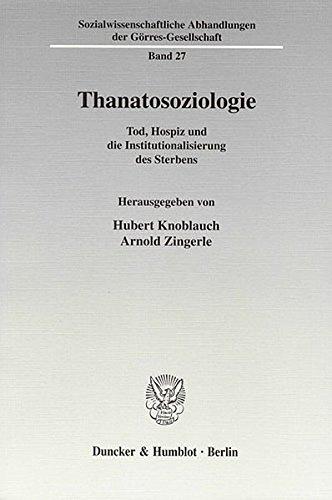 Thanatosoziologie.: Tod, Hospiz und die Institutionalisierung des Sterbens. (Sozialwissenschaftliche Abhandlungen der Görres-Gesellschaft)
