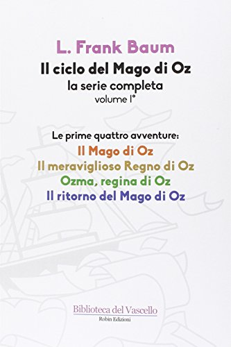 Il ciclo del mago di Oz: Il mago di Oz-Il meraviglioso regno di Oz-Ozma, regina di Oz-Il ritorno del mago di Oz: 1