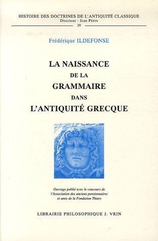 La Naissance de la grammaire dans l'Antiquité classique par Frédérique Ildefonse