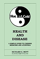 Hot and Cold Health and Disease,: A Simple guide to Chinese Medicine, Ayurveda and Naturopathy (English Edition)