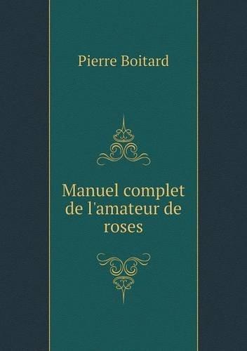 Manuel Complet de l'Amateur de Roses par Pierre Boitard