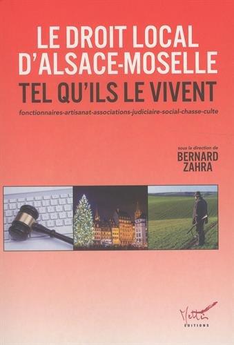 Le droit local d'Alsace-Moselle tel qu'ils le vivent par Bernard Zahra, Collectif