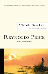 A Whole New Life: An Illness and a Healing by Reynolds Price (2003-06-24)