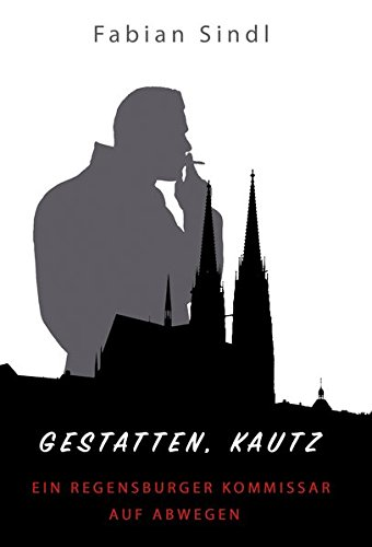 Gestatten, Kautz: ein Regensburger Kommissar auf Abwegen