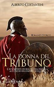La donna del tribuno : L'avvincente storia di una donna ai confini dell'Impero Romano (ANUNNAKI - Narrativa Vo