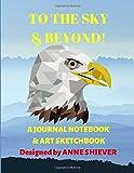 To The Sky & Beyond!: A Journal Notebook & Art Sketchbook