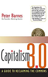 Capitalism 3.0: A Guide to Reclaiming the Commons (Bk Currents)