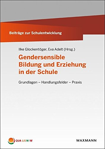 Gendersensible Bildung und Erziehung in der Schule: Grundlagen - Handlungsfelder - Praxis (Beiträge zur Schulentwicklung)