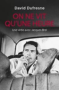 On ne vit qu'une heure : Une virée avec Jacques Brel par David Dufresne