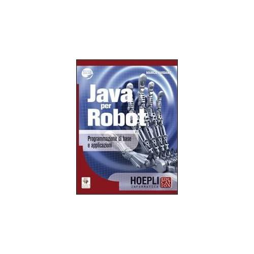 Java Per Robot. Programmazione Di Base E Applicazioni. Con Espansione Online. Per Gli Ist. Tecnici E Professionali