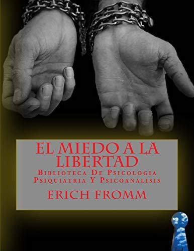 El Miedo a la Libertad: Biblioteca De Psicologia Psiquiatria Y Psicoanalisis