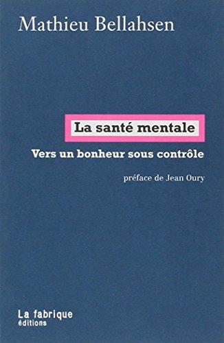 La santé mentale : Vers un bonheur sous contrôle par Mathieu Bellahsen