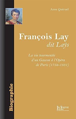 François Lay dit Laÿs: La vie tourmentée d'un Gascon à l'Opéra de Paris (1758-1831) (BIOGRAPHIE)