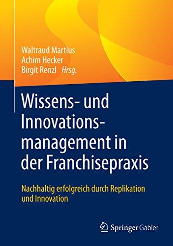Wissens- und Innovationsmanagement in der Franchisepraxis: Nachhaltig erfolgreich durch Replikation und Innovation