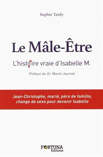 Le Mâle-Etre : D'après l'histoire vraie d'Isabelle M