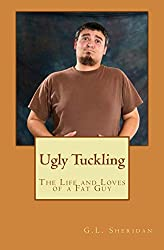 Ugly Tuckling: The life and loves of a fat guy