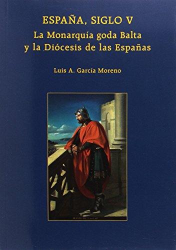España, siglo V. La monarquía goda Balta y la Diócesis de las Españas