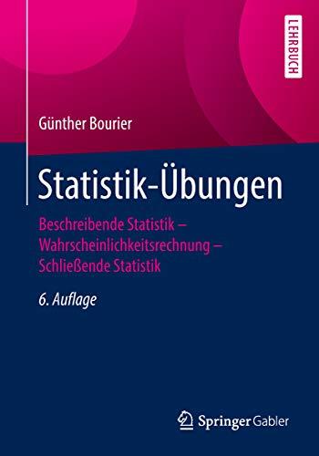 Statistik-Übungen: Beschreibende Statistik - Wahrscheinlichkeitsrechnung - Schließende Statistik