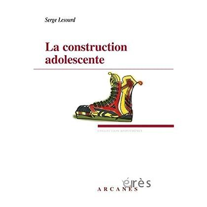 La construction adolescente (Hypothèses)