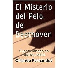 El Misterio del Pelo de Beethoven: Cuento basado en hechos reales