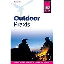 Reise Know-How Outdoor Praxis: Outdoor-Ratgeber - Ausrüstung, Verhalten, Gefahren, Survival (Sachbuch)