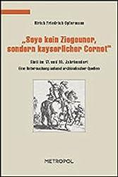 """""""Seye kein Ziegeuner, sondern kayserlicher Cornet"""": Sinti im 17. und 18. Jahrhundert (Dokumente, Texte, Materialien)"""