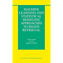Machine Learning and Statistical Modeling Approaches to Image Retrieval (The Information Retrieval Series)