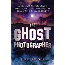 The Ghost Photographer: A Hollywood Executive's True Story of Discovering the Real World of Make-Believe (English Edition)