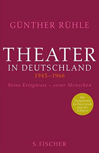 Theater in Deutschland 1945-1966: Seine Ereignisse - seine Menschen