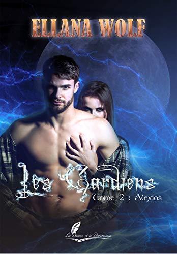 Alexios: Saga fantasy érotique (Les Gardiens t. 2) par Ellana Wolf