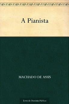 A Pianista (Portuguese Edition) par [Machado de Assis]