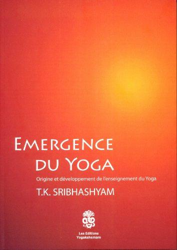 Emergence du Yoga Origine et Developpement de l'Enseignement du Yoga