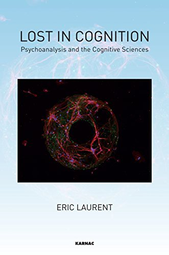 Lost in Cognition: Psychoanalysis and the Cognitive Sciences by ??ric Laurent (2014-08-27)