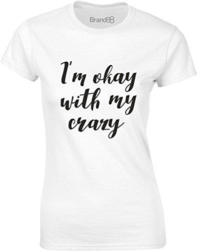 Brand88 - I'm Okay With My Crazy, Gedruckt Frauen T-Shirt Weiß/Schwarz