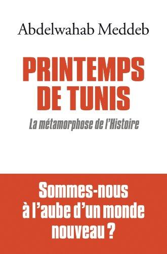 Printemps de Tunis : La Métamorphose de l'histoire (ESSAIS DOC.) (French Edition)