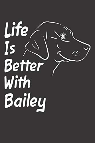 Life Is Better With Bailey: Blank Dotted Female Dog Name Personalized & Customized Labrador Notebook Journal for Women, Men & Kids. Chocolate, Yellow ... & Christmas Gift for Dog Lover & Owner. (Teen Mom-shirt)