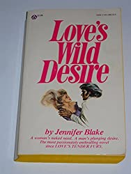 Love's Wild Desire by Jennifer Blake (1977-08-01)