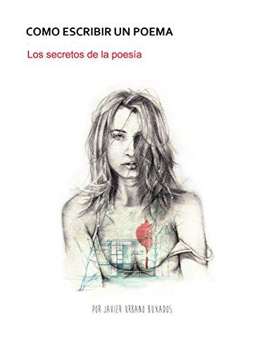 Como escribir un poema: Los secretos de la poesía por Javier Urbano Buxados