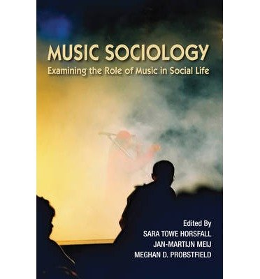 [(Music Sociology: Examining the Role of Music in Social Life )] [Author: Meghan D. Probstfield] [Mar-2014]