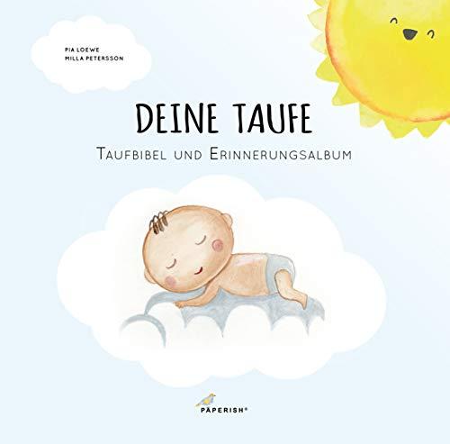 DEINE TAUFE: Taufbibel und Erinnerungsalbum - ein wunderschöner Begleiter für den Start ins Leben (PAPERISH Geschenkebücher)